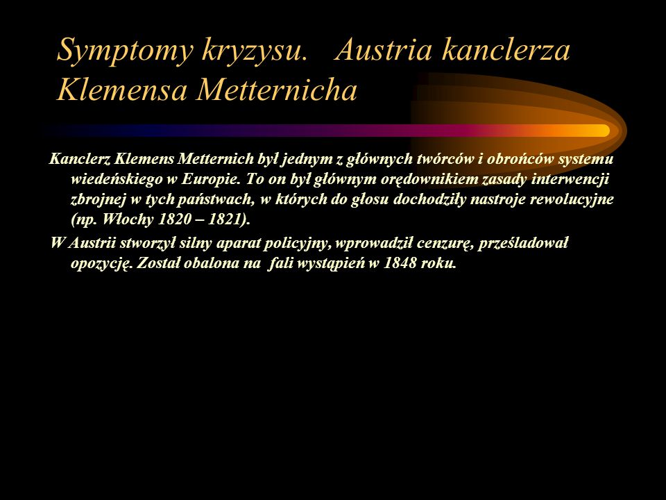 Symptomy kryzysu. Austria kanclerza Klemensa Metternicha Kanclerz Klemens Metternich był jednym z głównych twórców i obrońców systemu wiedeńskiego w E