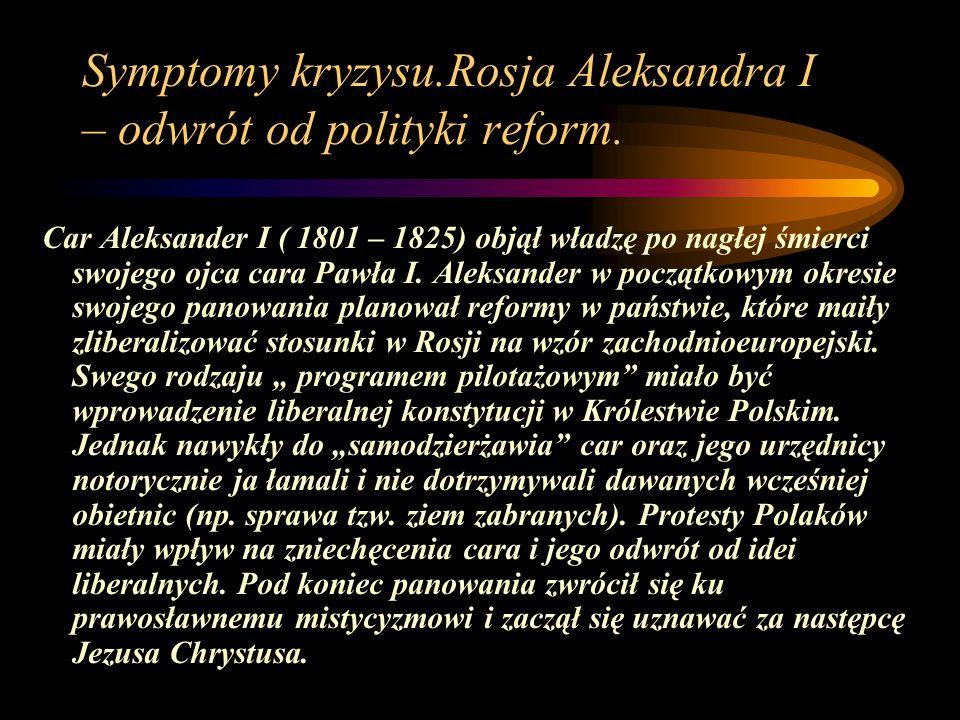Symptomy kryzysu.Rosja Aleksandra I – odwrót od polityki reform. Car Aleksander I ( 1801 – 1825) objął władzę po nagłej śmierci swojego ojca cara Pawł