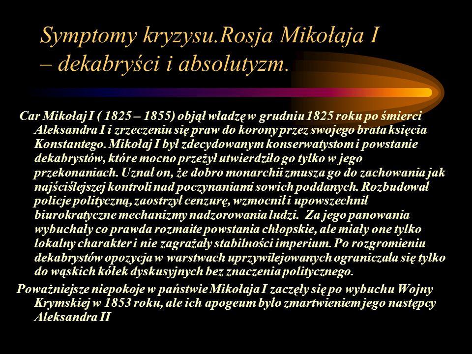 Symptomy kryzysu.Rosja Mikołaja I – dekabryści i absolutyzm. Car Mikołaj I ( 1825 – 1855) objął władzę w grudniu 1825 roku po śmierci Aleksandra I i z