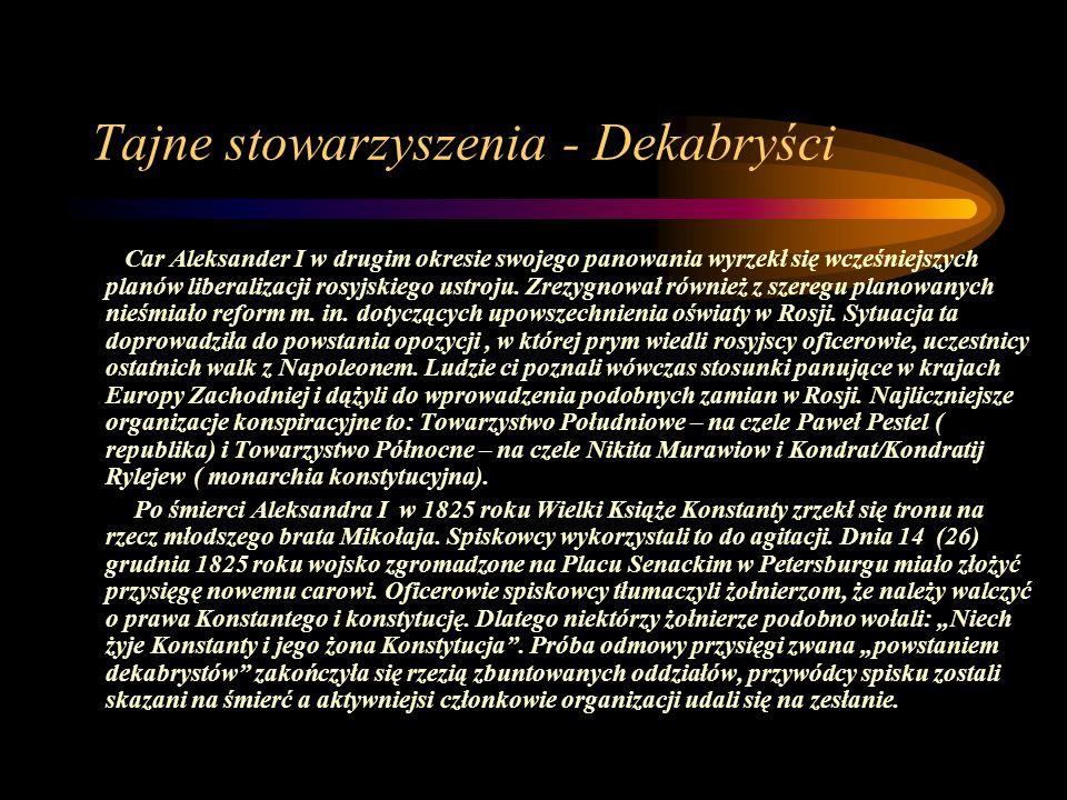 Tajne stowarzyszenia - Dekabryści Car Aleksander I w drugim okresie swojego panowania wyrzekł się wcześniejszych planów liberalizacji rosyjskiego ustroju.