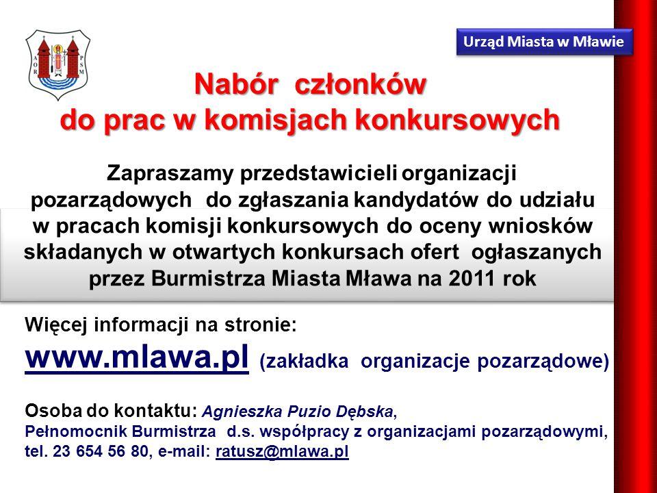 Więcej informacji na stronie: www.mlawa.pl (zakładka organizacje pozarządowe) Osoba do kontaktu: Agnieszka Puzio Dębska, Pełnomocnik Burmistrza d.s.