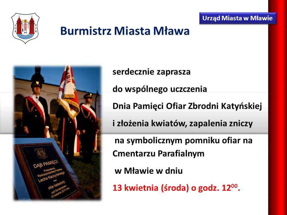 Urząd Miasta w Mławie serdecznie zaprasza do wspólnego uczczenia Dnia Pamięci Ofiar Zbrodni Katyńskiej i złożenia kwiatów, zapalenia zniczy na symbolicznym pomniku ofiar na Cmentarzu Parafialnym w Mławie w dniu 13 kwietnia (środa) o godz.