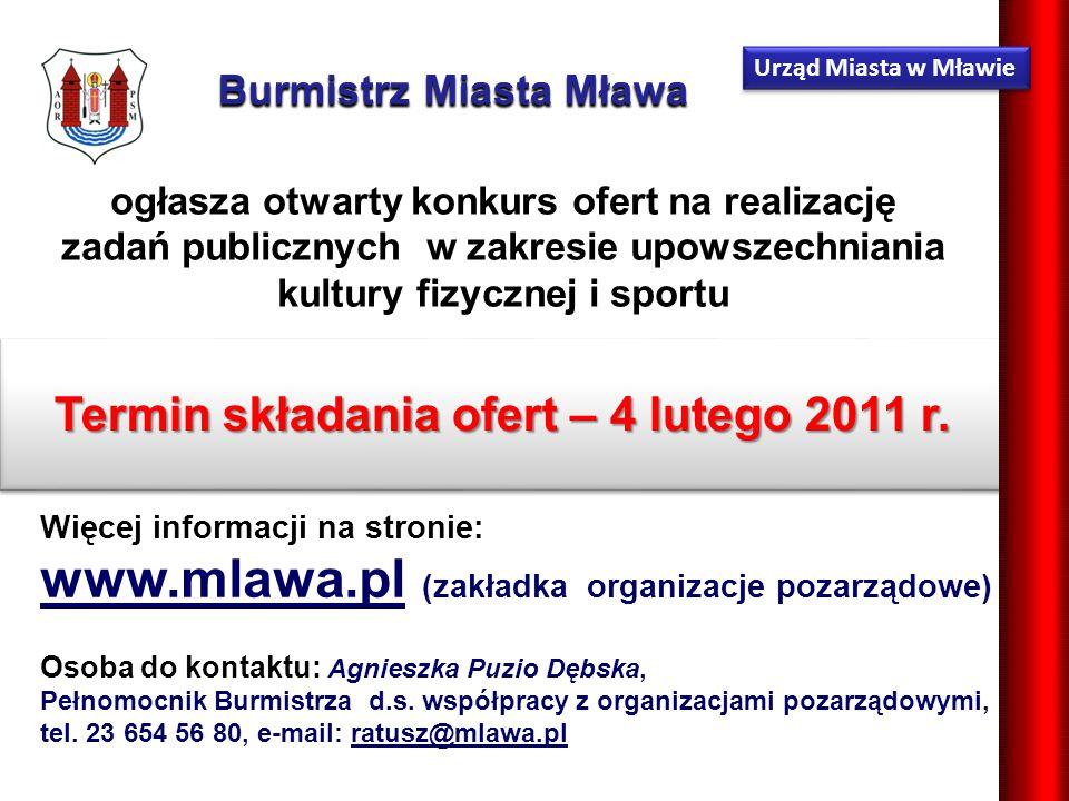 Urząd Miasta w Mławie Więcej informacji na stronie: www.mlawa.pl (zakładka organizacje pozarządowe) Osoba do kontaktu: Agnieszka Puzio Dębska, Pełnomocnik Burmistrza d.s.