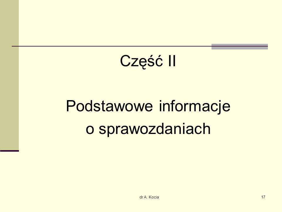 dr A. Kocia17 Część II Podstawowe informacje o sprawozdaniach