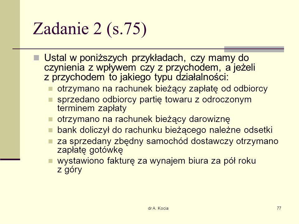 dr A. Kocia77 Zadanie 2 (s.75) Ustal w poniższych przykładach, czy mamy do czynienia z wpływem czy z przychodem, a jeżeli z przychodem to jakiego typu