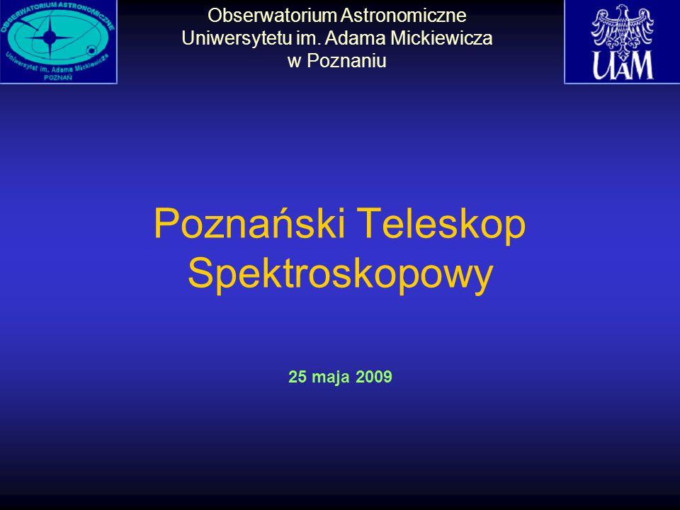 Poznański Teleskop Spektroskopowy 25 maja 2009 Obserwatorium Astronomiczne Uniwersytetu im.