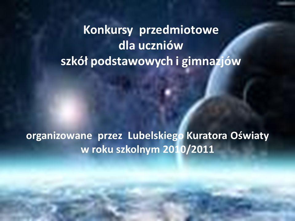 Konkursy przedmiotowe dla uczniów szkół podstawowych i gimnazjów organizowane przez Lubelskiego Kuratora Oświaty w roku szkolnym 2010/2011