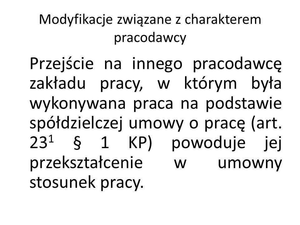 Modyfikacje związane z charakterem pracodawcy Przejście na innego pracodawcę zakładu pracy, w którym była wykonywana praca na podstawie spółdzielczej