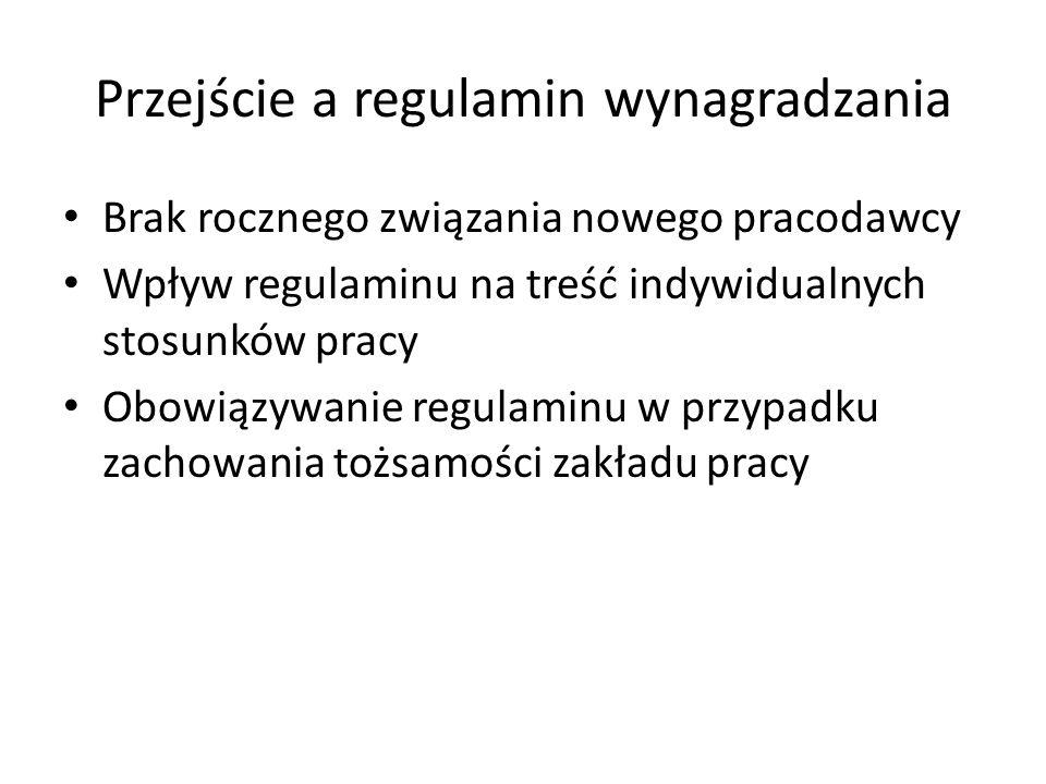 Przejście a regulamin wynagradzania Brak rocznego związania nowego pracodawcy Wpływ regulaminu na treść indywidualnych stosunków pracy Obowiązywanie r