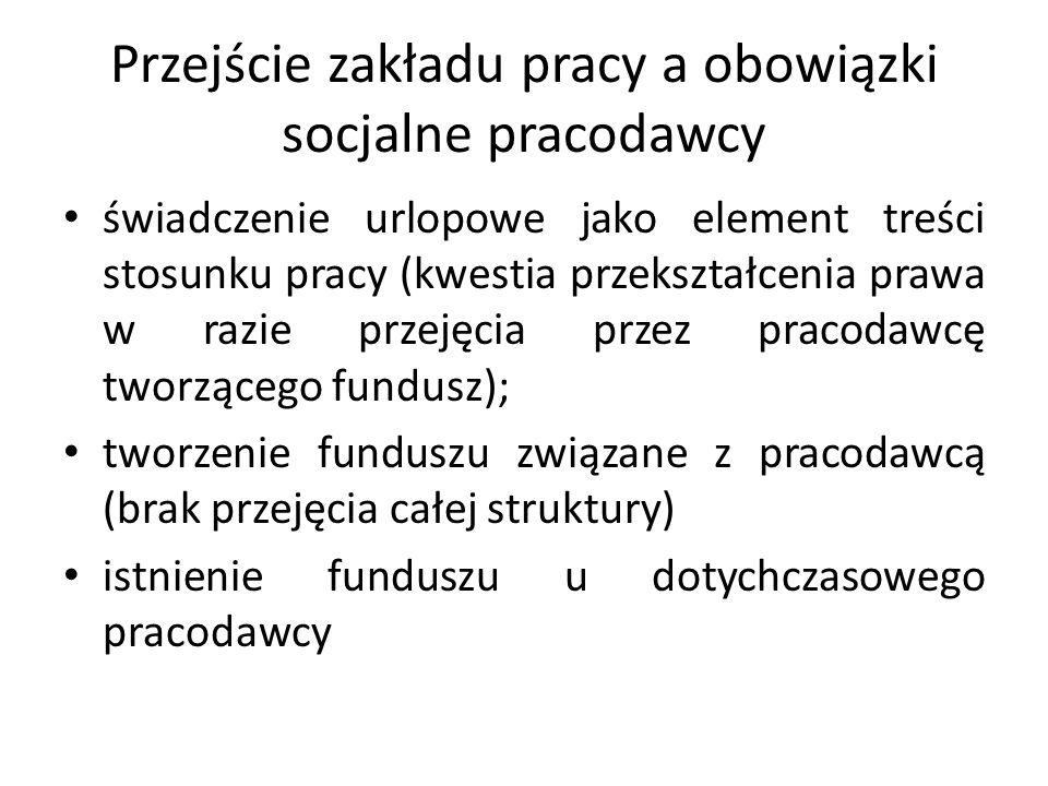 Przejście zakładu pracy a obowiązki socjalne pracodawcy świadczenie urlopowe jako element treści stosunku pracy (kwestia przekształcenia prawa w razie