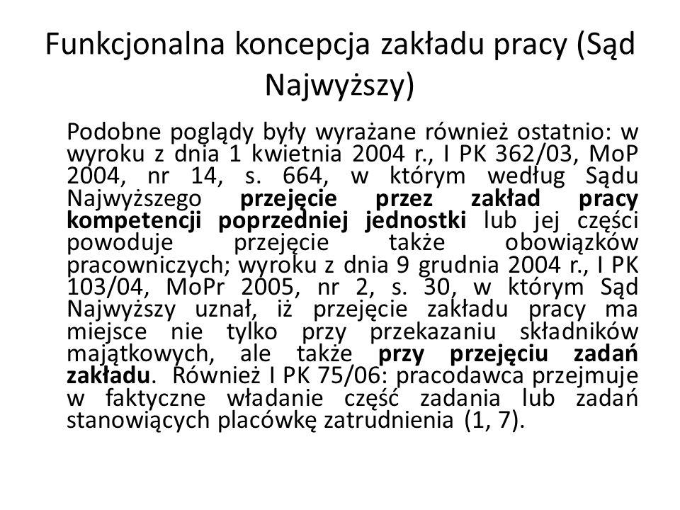 Funkcjonalna koncepcja zakładu pracy (Sąd Najwyższy) Podobne poglądy były wyrażane również ostatnio: w wyroku z dnia 1 kwietnia 2004 r., I PK 362/03,