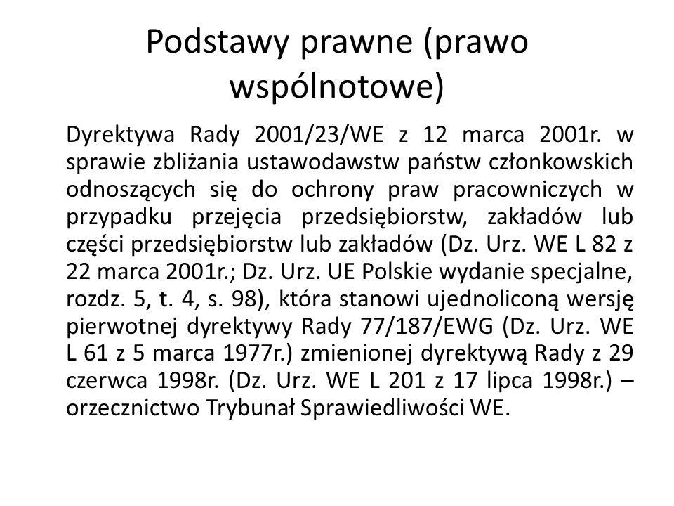 Podstawy prawne (prawo wspólnotowe) Dyrektywa Rady 2001/23/WE z 12 marca 2001r. w sprawie zbliżania ustawodawstw państw członkowskich odnoszących się