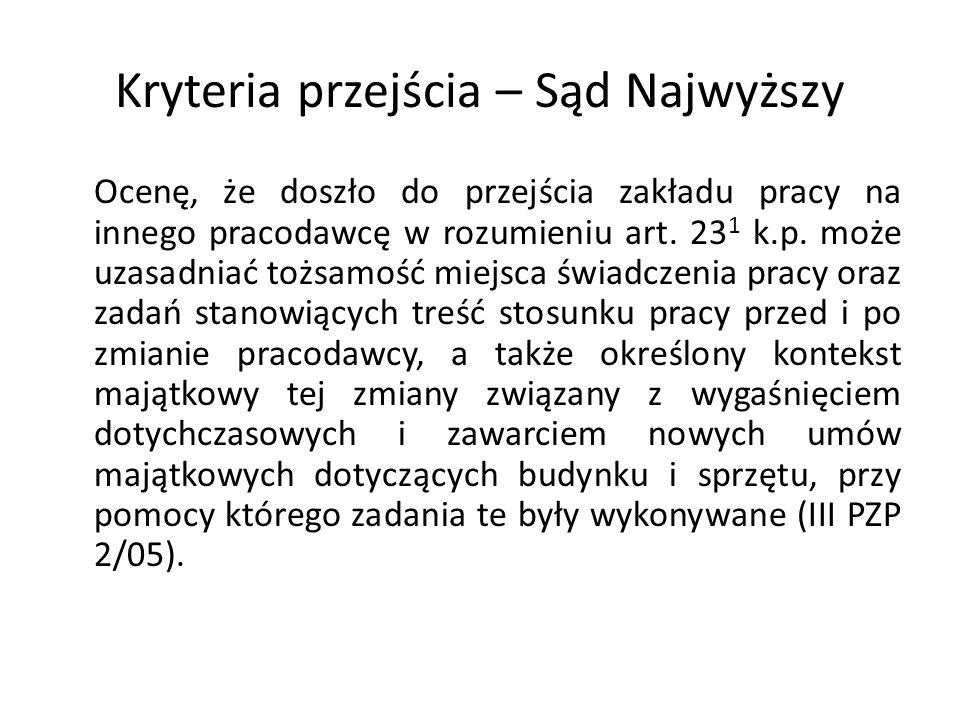 Kryteria przejścia – Sąd Najwyższy Ocenę, że doszło do przejścia zakładu pracy na innego pracodawcę w rozumieniu art. 23 1 k.p. może uzasadniać tożsam
