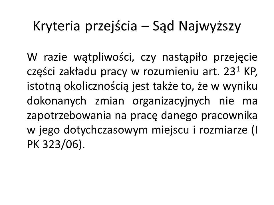 Kryteria przejścia – Sąd Najwyższy W razie wątpliwości, czy nastąpiło przejęcie części zakładu pracy w rozumieniu art. 23 1 KP, istotną okolicznością