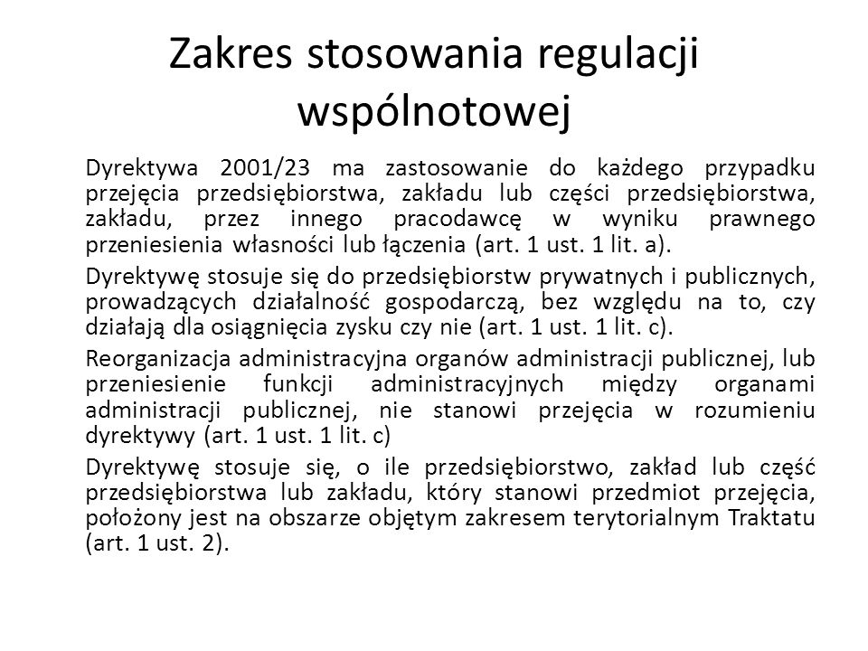 Zakres stosowania regulacji wspólnotowej Dyrektywa 2001/23 ma zastosowanie do każdego przypadku przejęcia przedsiębiorstwa, zakładu lub części przedsi