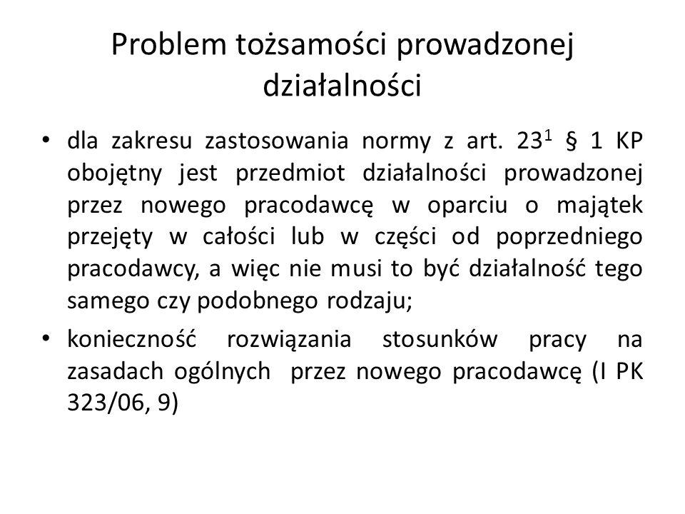 Problem tożsamości prowadzonej działalności dla zakresu zastosowania normy z art. 23 1 § 1 KP obojętny jest przedmiot działalności prowadzonej przez n