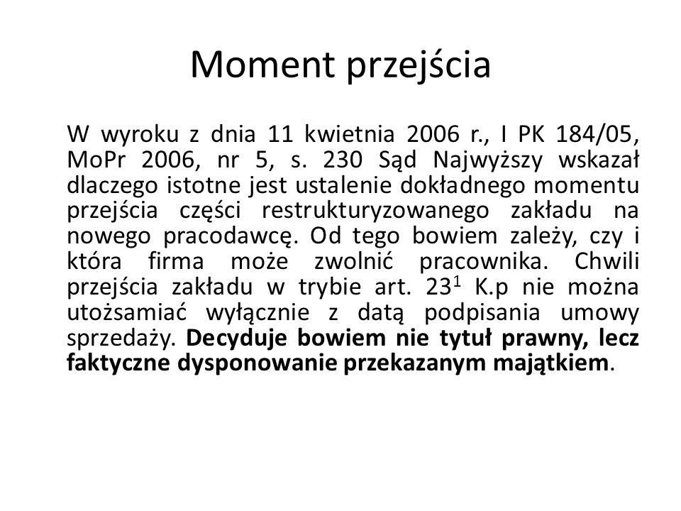 Moment przejścia W wyroku z dnia 11 kwietnia 2006 r., I PK 184/05, MoPr 2006, nr 5, s. 230 Sąd Najwyższy wskazał dlaczego istotne jest ustalenie dokła