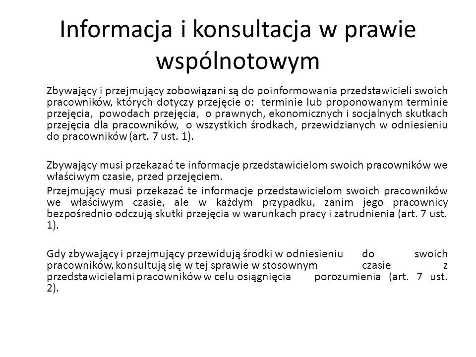 Informacja i konsultacja w prawie wspólnotowym Zbywający i przejmujący zobowiązani są do poinformowania przedstawicieli swoich pracowników, których do