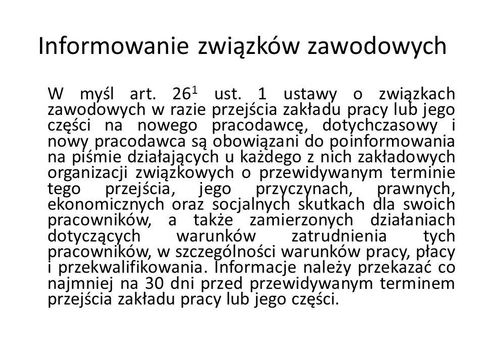 Informowanie związków zawodowych W myśl art. 26 1 ust. 1 ustawy o związkach zawodowych w razie przejścia zakładu pracy lub jego części na nowego praco