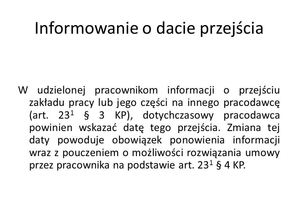 Informowanie o dacie przejścia W udzielonej pracownikom informacji o przejściu zakładu pracy lub jego części na innego pracodawcę (art. 23 1 § 3 KP),