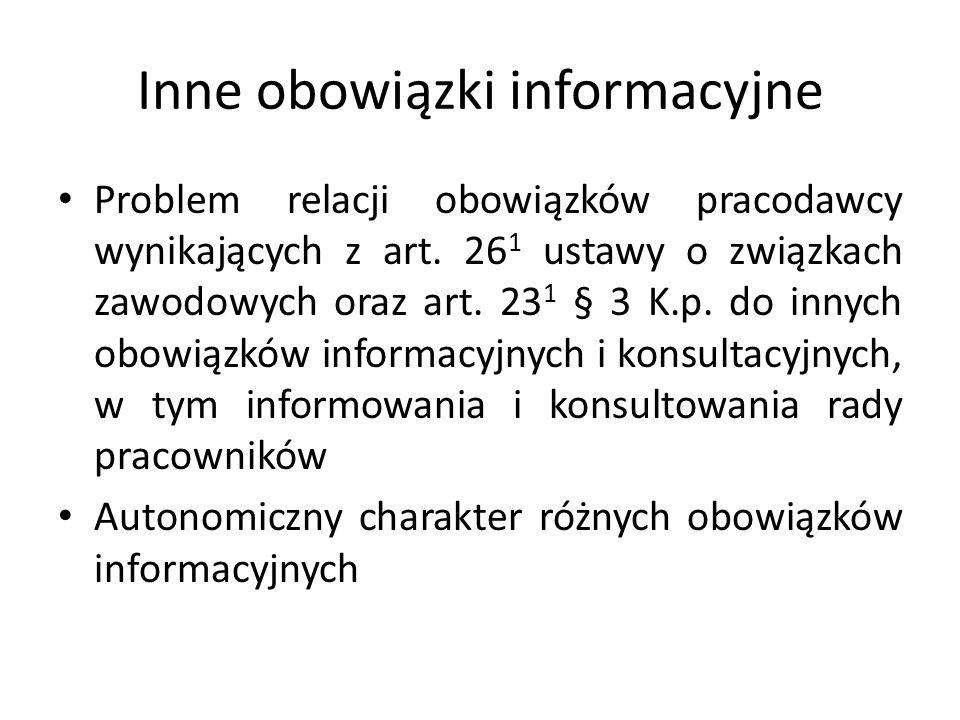 Inne obowiązki informacyjne Problem relacji obowiązków pracodawcy wynikających z art. 26 1 ustawy o związkach zawodowych oraz art. 23 1 § 3 K.p. do in