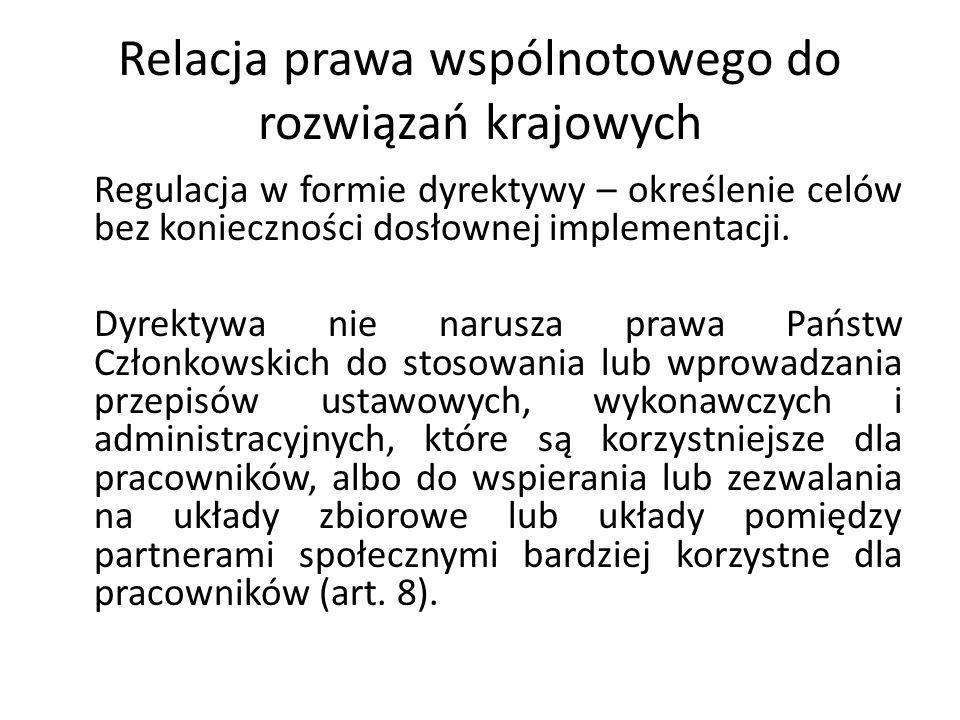 Relacja prawa wspólnotowego do rozwiązań krajowych Regulacja w formie dyrektywy – określenie celów bez konieczności dosłownej implementacji. Dyrektywa