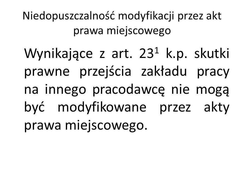 Niedopuszczalność modyfikacji przez akt prawa miejscowego Wynikające z art. 23 1 k.p. skutki prawne przejścia zakładu pracy na innego pracodawcę nie m