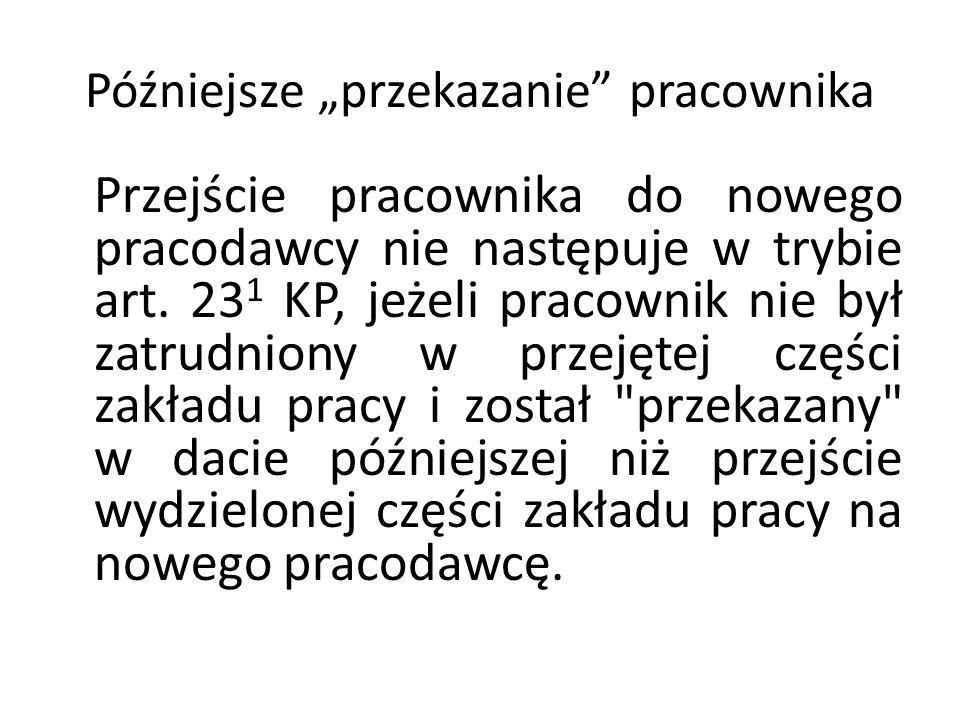 """Późniejsze """"przekazanie"""" pracownika Przejście pracownika do nowego pracodawcy nie następuje w trybie art. 23 1 KP, jeżeli pracownik nie był zatrudnion"""
