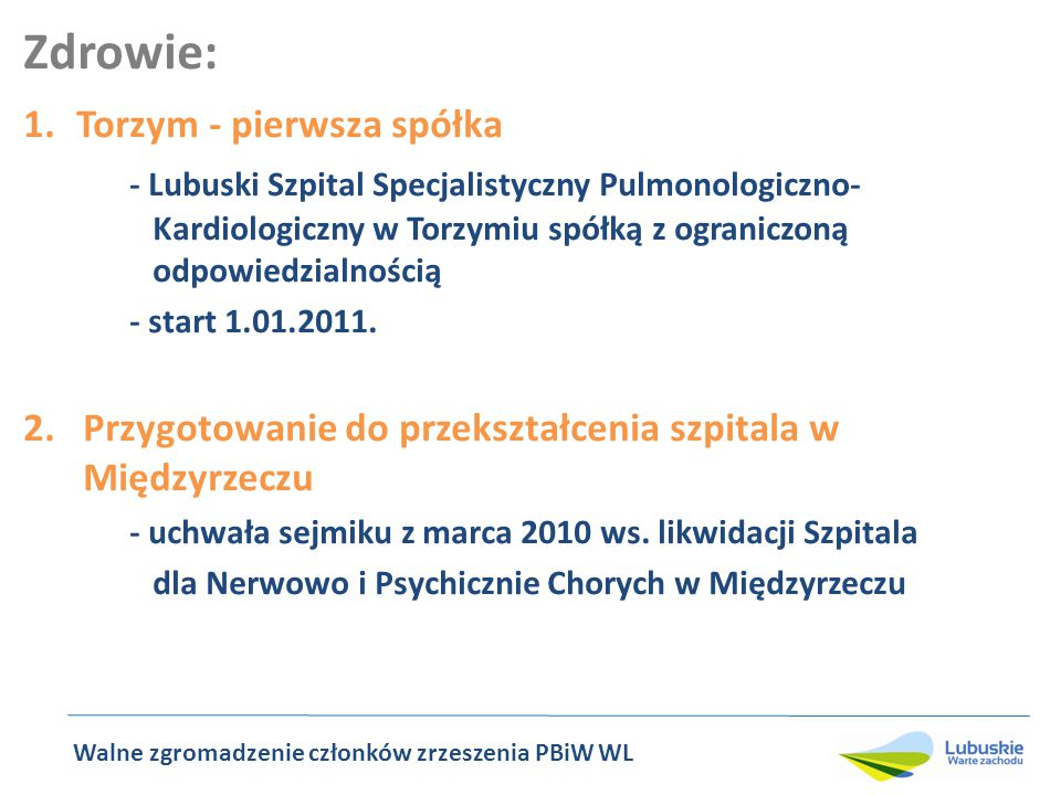 Zdrowie: 1.Torzym - pierwsza spółka - Lubuski Szpital Specjalistyczny Pulmonologiczno- Kardiologiczny w Torzymiu spółką z ograniczoną odpowiedzialnością - start 1.01.2011.