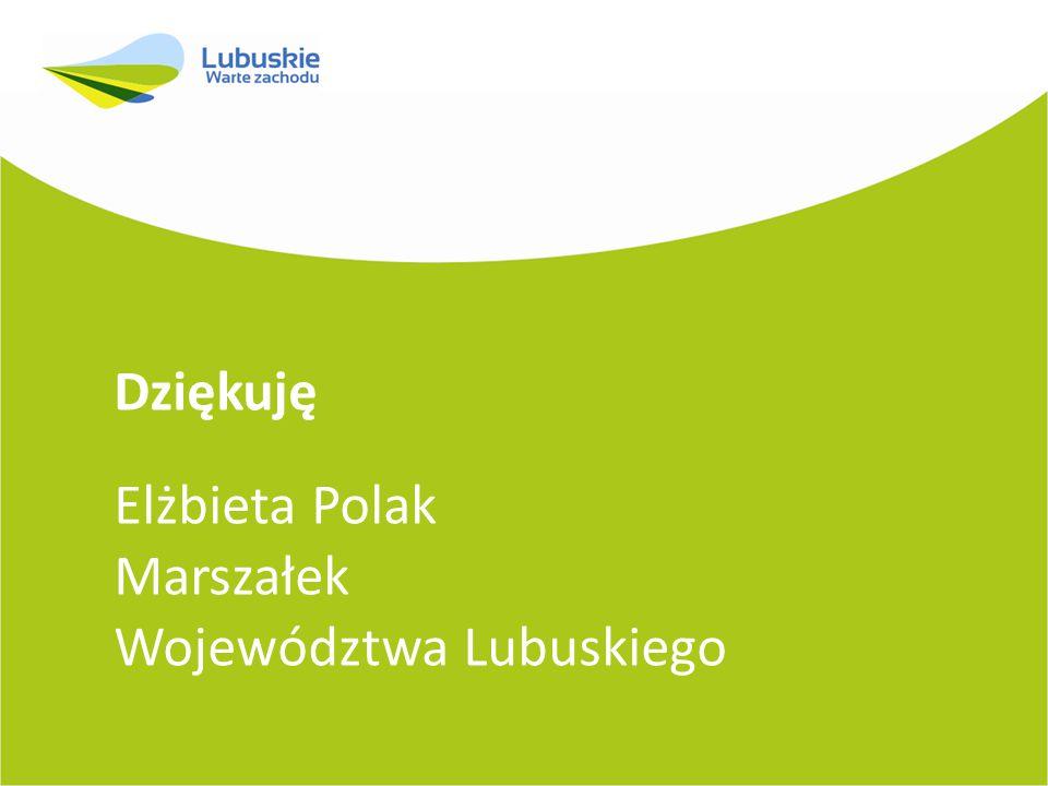Dziękuję Elżbieta Polak Marszałek Województwa Lubuskiego
