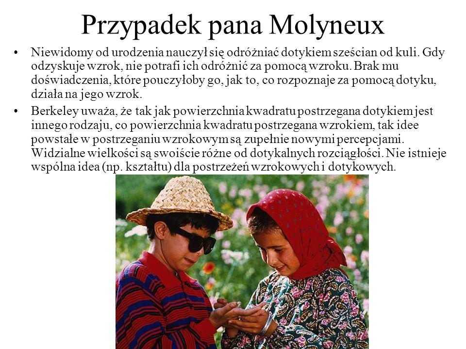 Przypadek pana Molyneux Niewidomy od urodzenia nauczył się odróżniać dotykiem sześcian od kuli. Gdy odzyskuje wzrok, nie potrafi ich odróżnić za pomoc