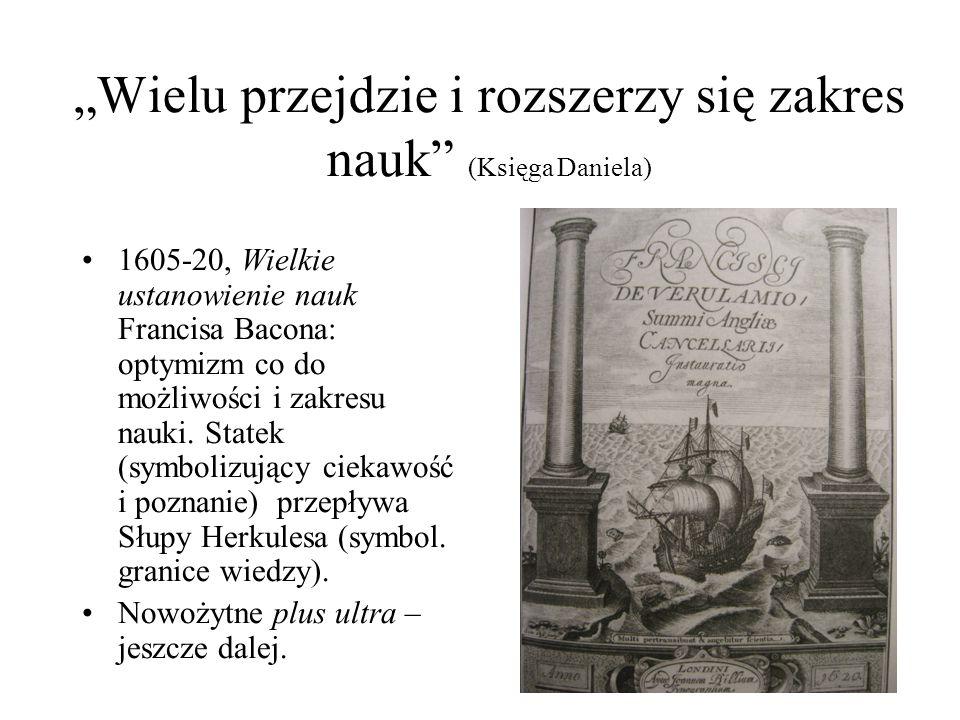 """""""Wielu przejdzie i rozszerzy się zakres nauk"""" (Księga Daniela) 1605-20, Wielkie ustanowienie nauk Francisa Bacona: optymizm co do możliwości i zakresu"""