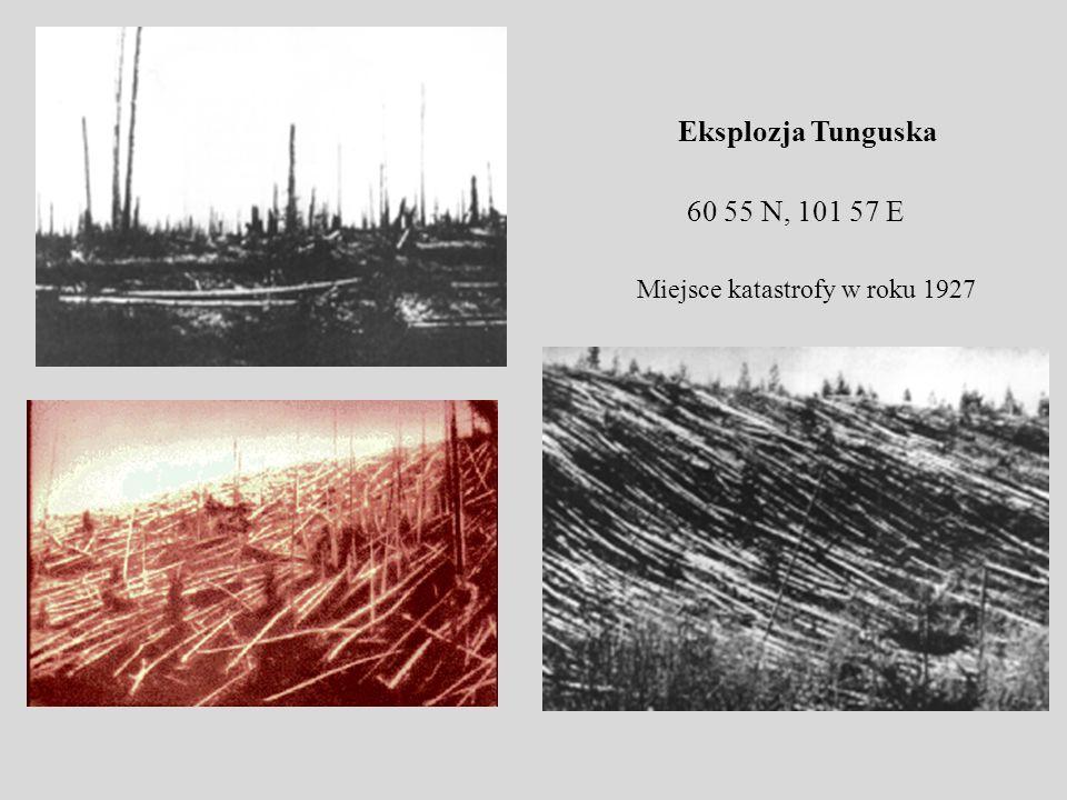 Eksplozja Tunguska Miejsce katastrofy w roku 1927 60 55 N, 101 57 E