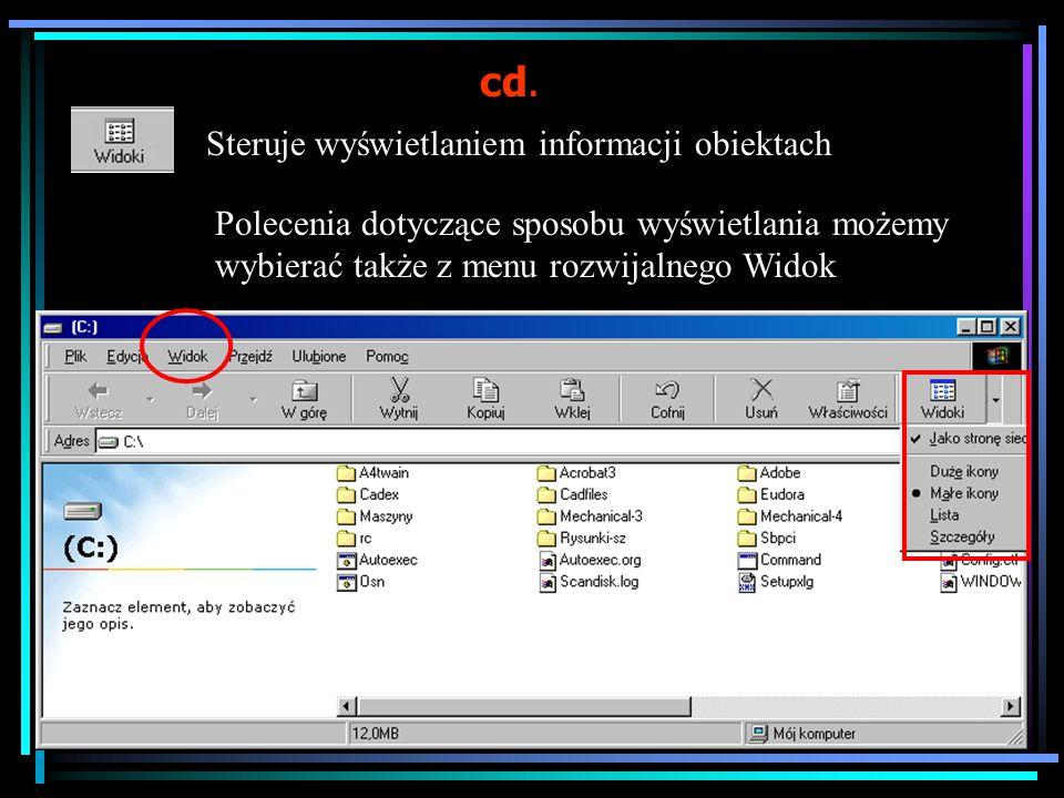 Polecenia na pasku narzędziowym do obsługi katalogów (i plików) Przechodzi do poprzedniego katalogu Przechodzi do następnego katalogu Przechodzi do katalogu o jeden poziom wyżej Wycina zaznaczone obiekty (przenosi do schowka) Kopiuje zaznaczone obiekty (przenosi do schowka) Wkleja obiekty ze schowka Cofa ostatnią operację Usuwa zaznaczone obiekty Wyświetla informacje o zaznaczonym obiekcie
