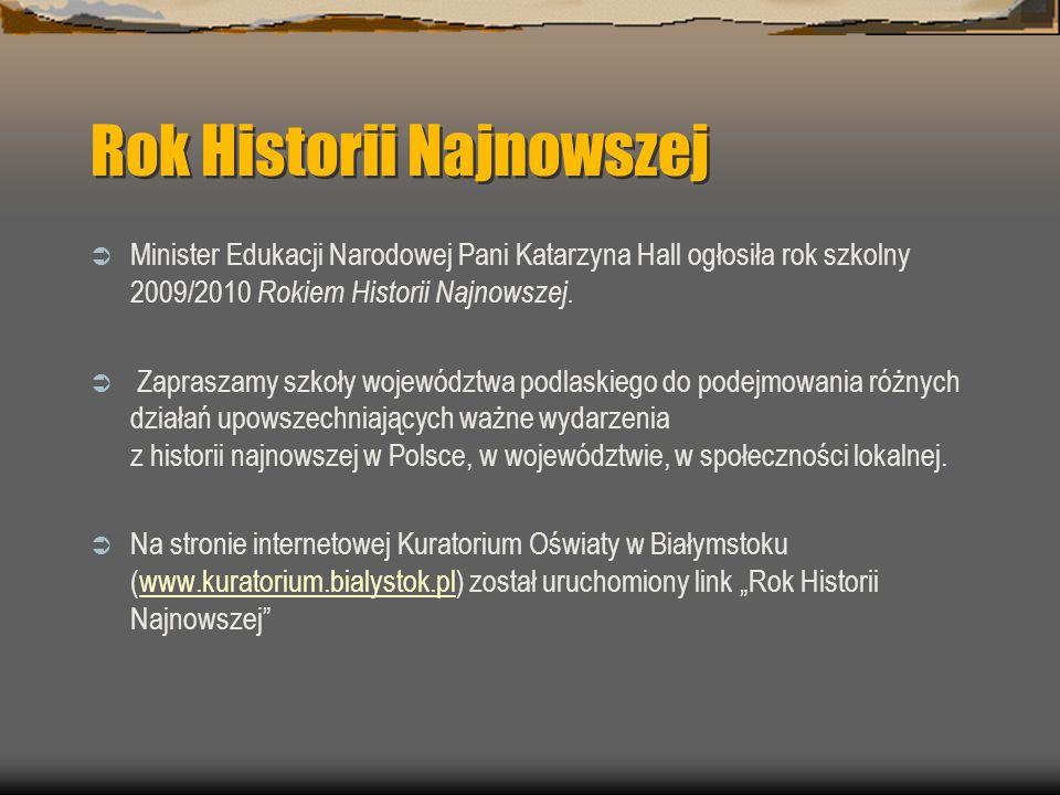 Rok Historii Najnowszej  Minister Edukacji Narodowej Pani Katarzyna Hall ogłosiła rok szkolny 2009/2010 Rokiem Historii Najnowszej.