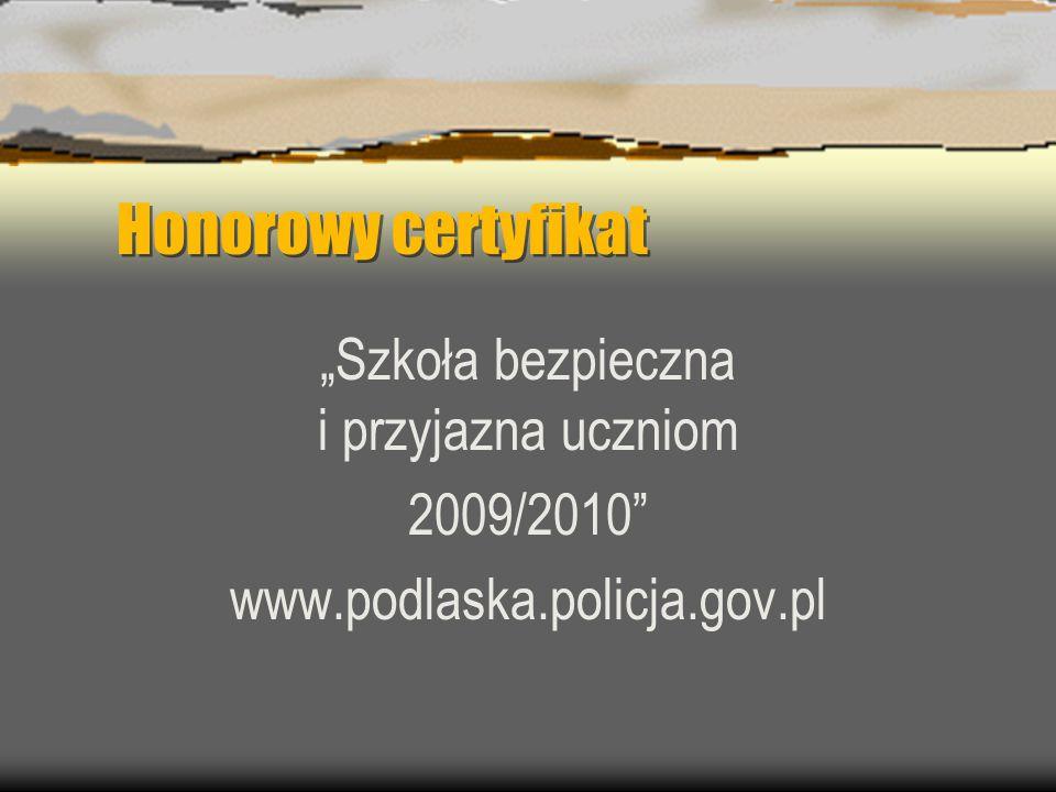 """Honorowy certyfikat """"Szkoła bezpieczna i przyjazna uczniom 2009/2010 www.podlaska.policja.gov.pl"""