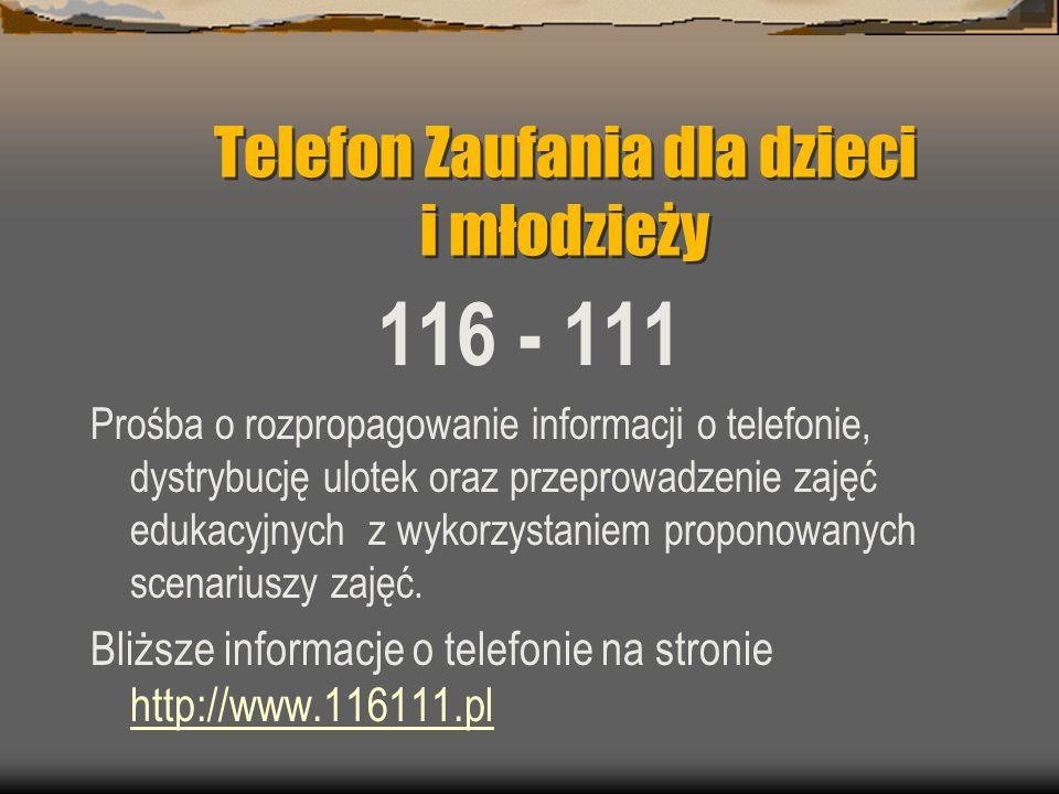 Telefon Zaufania dla dzieci i młodzieży 116 - 111 Prośba o rozpropagowanie informacji o telefonie, dystrybucję ulotek oraz przeprowadzenie zajęć edukacyjnych z wykorzystaniem proponowanych scenariuszy zajęć.