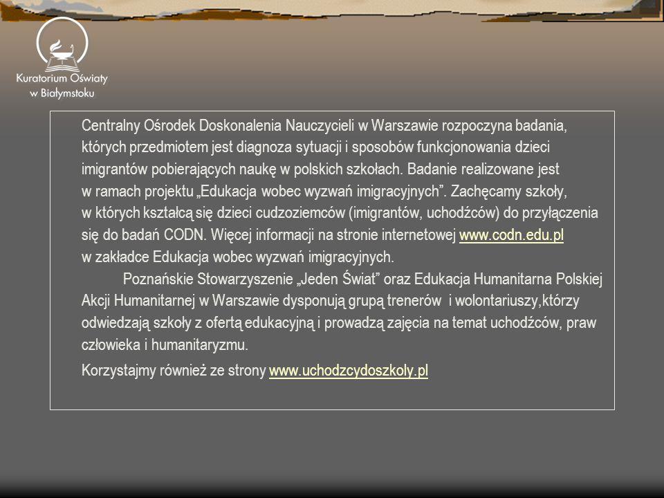 Centralny Ośrodek Doskonalenia Nauczycieli w Warszawie rozpoczyna badania, których przedmiotem jest diagnoza sytuacji i sposobów funkcjonowania dzieci imigrantów pobierających naukę w polskich szkołach.