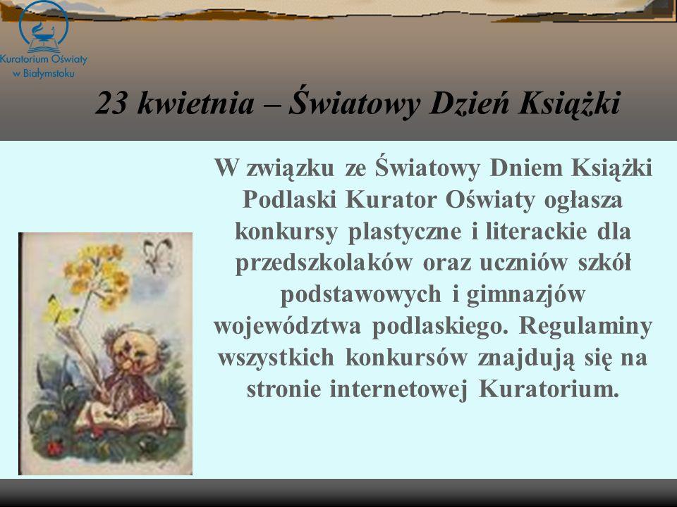 W związku ze Światowy Dniem Książki Podlaski Kurator Oświaty ogłasza konkursy plastyczne i literackie dla przedszkolaków oraz uczniów szkół podstawowych i gimnazjów województwa podlaskiego.