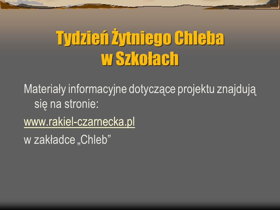 """Tydzień Żytniego Chleba w Szkołach Materiały informacyjne dotyczące projektu znajdują się na stronie: www.rakiel-czarnecka.pl w zakładce """"Chleb"""