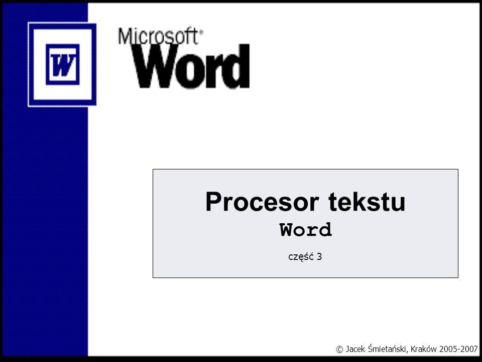 Procesor tekstu Word część 3 © Jacek Śmietański, Kraków 2005-2007