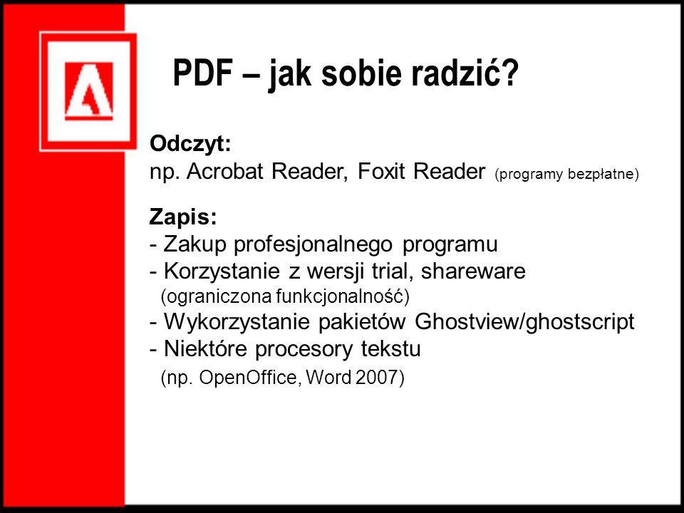 Odczyt: np. Acrobat Reader, Foxit Reader (programy bezpłatne) Zapis: - Zakup profesjonalnego programu - Korzystanie z wersji trial, shareware (ogranic