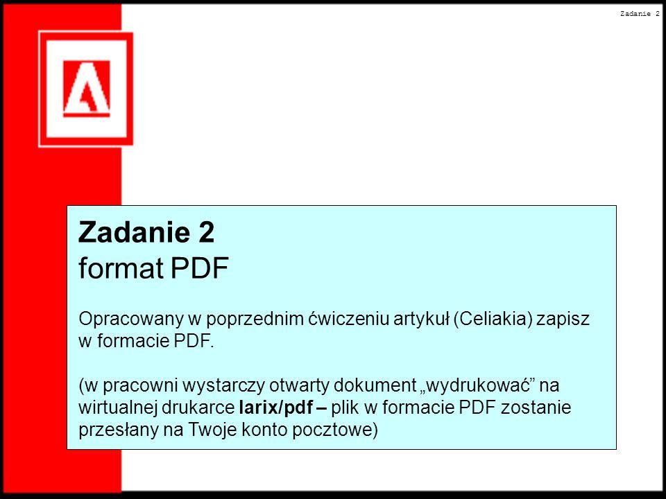 """Zadanie 2 format PDF Opracowany w poprzednim ćwiczeniu artykuł (Celiakia) zapisz w formacie PDF. (w pracowni wystarczy otwarty dokument """"wydrukować"""" n"""