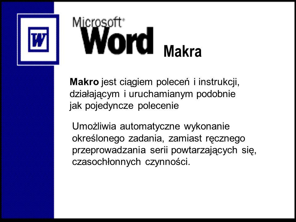 Makra Makro jest ciągiem poleceń i instrukcji, działającym i uruchamianym podobnie jak pojedyncze polecenie Umożliwia automatyczne wykonanie określone