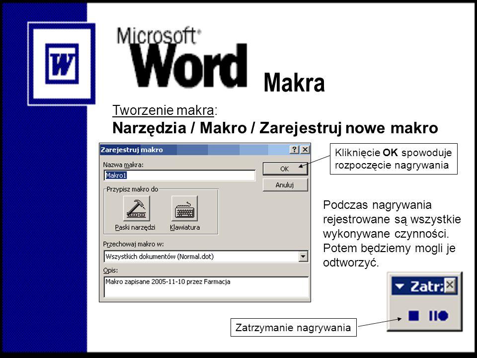 Makra Tworzenie makra: Narzędzia / Makro / Zarejestruj nowe makro Podczas nagrywania rejestrowane są wszystkie wykonywane czynności. Potem będziemy mo