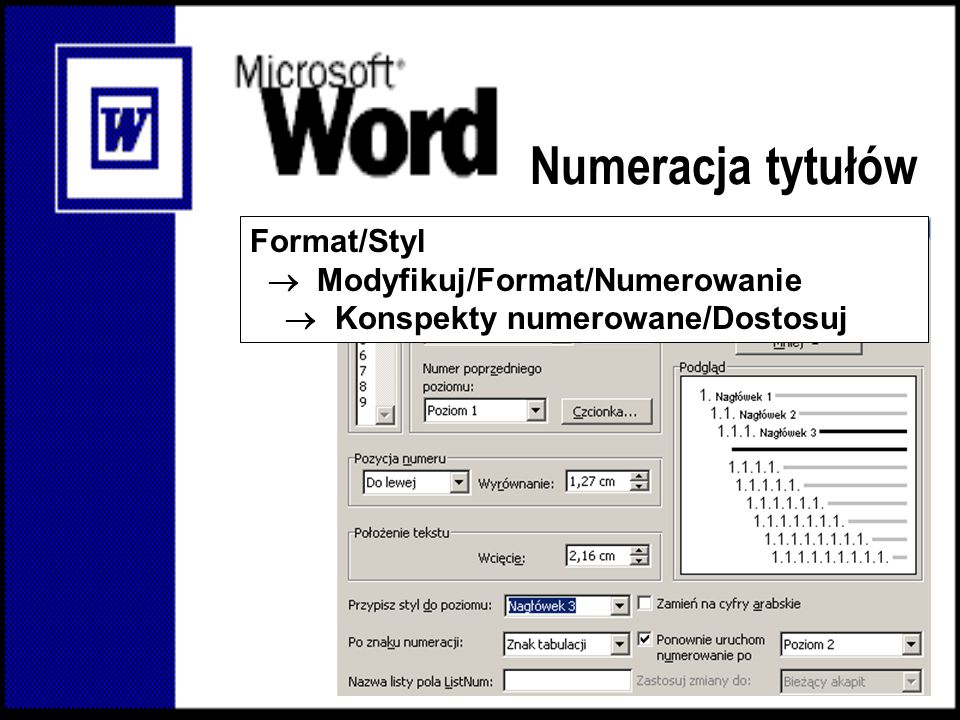 Numeracja tytułów Format/Styl  Modyfikuj/Format/Numerowanie  Konspekty numerowane/Dostosuj