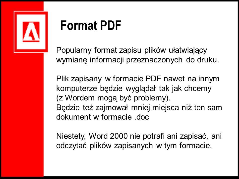 Popularny format zapisu plików ułatwiający wymianę informacji przeznaczonych do druku. Plik zapisany w formacie PDF nawet na innym komputerze będzie w