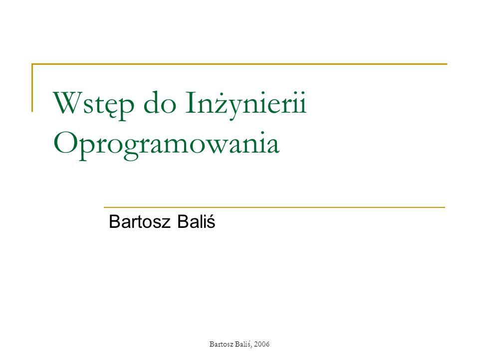 Bartosz Baliś, 2006 Wstęp do Inżynierii Oprogramowania Bartosz Baliś