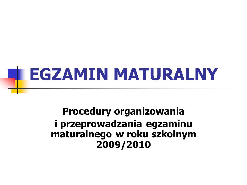 EGZAMIN MATURALNY Procedury organizowania i przeprowadzania egzaminu maturalnego w roku szkolnym 2009/2010