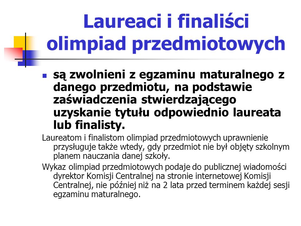 Laureaci i finaliści olimpiad przedmiotowych są zwolnieni z egzaminu maturalnego z danego przedmiotu, na podstawie zaświadczenia stwierdzającego uzyskanie tytułu odpowiednio laureata lub finalisty.